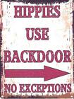 HIPPIES USE BACKDOOR METAL SIGN RETRO VINTAGE STYLE SMALL