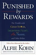Punished by Rewards : The Trouble with Gold Stars, Incentive Plans, a's,...