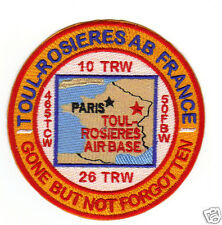 USAF BASE PATCH, TOUL-ROSIERES AB FRANCE, GONE BUT NOT FORGOTTEN          Y