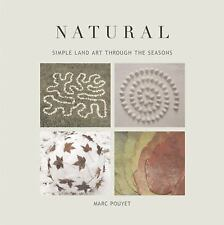 Natural: Simple Land Art Through the Seasons by Pouyet, Marc