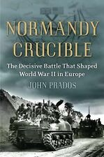 Normandy Crucible Decisive Battle That Shaped WWII In Europe John Prados 2011
