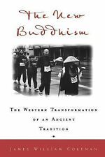 The New Buddhism : The Western Transformation of an Ancient Tradition by...