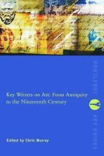 Key Writers on Art: From Antiquity to the Nineteenth Century (Routledge Key Gu..