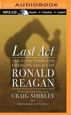 Last Act : The Final Years and Emerging Legacy of Ronald Reagan by Craig...