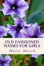 Old Fashioned Names for Girls by Haley March (2013, Paperback)
