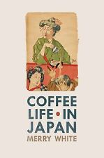 California Studies in Food and Culture: Coffee Life in Japan 36 by Merry I....