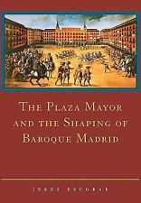 The Plaza Mayor and the Shaping of Baroque Madrid by Jesús Escobar (2009,...