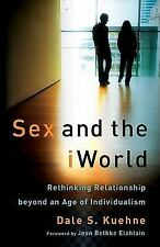 Sex and the iWorld : Rethinking Relationship Beyond an Age of Individualism by …