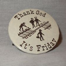 Vintage Train Track Railroad Railway Pin Badge Button Thank God It's Friday