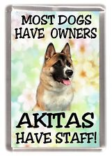 """Akita Dog Fridge Magnet """"Most Dogs Have Owners Akitas Have Staff"""""""