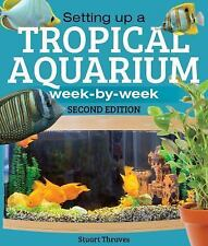 Setting up a Tropical Aquarium : Week by Week by Stuart Thraves (2015,...