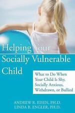 Helping Your Socially Vulnerable Child: What to Do When Your Child Is Shy, Socia