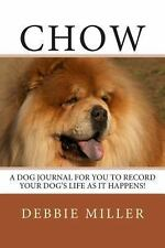 Chow : A Dog Journal for You to Record Your Dog's Life As It Happens! by...