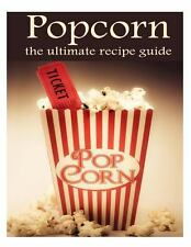 Popcorn : The Ultimate Recipe Guide by Susan Hewsten (2013, Paperback)