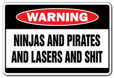 NINJAS AND PIRATES AND LASERS AND $HIT Warning Sign gift funny gag humor