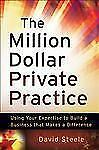 The Million Dollar Private Practice: Using Your Expertise to Build a Business Th