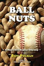 Ball Nuts : A Mad 1977 Baseball Replay Odyssey by Jeff Polman (2014, Paperback)