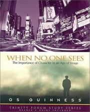 Trinity Forum Study: When No One Sees : The Importance of Character in an Age...