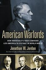 American Warlords : How Roosevelt's High Command Led America to Victory in...