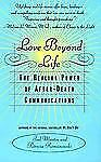 Love Beyond Life: The Healing Power of After-Death Communications by Joel Martin