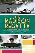 The Madison Regatta : Hydroplane Racing in Small-Town Indiana by Fred Farley...