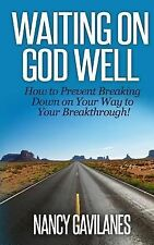 Waiting on God Well : How to Prevent Breaking down on Your Way to Your...