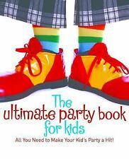 The Ultimate Party Book for Kids : All You Need to Make Your Kid's Party a...
