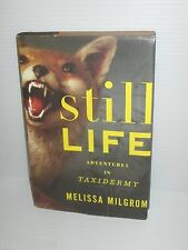 STILL LIFEADVENTURES IN TAXIDERMY HARDCOVER FICTION BOOK MELISSA MILGROM 2010