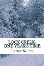 Lock Creek Time Capsule Ser.: Lock Creek: One Year's Time by Laney Smith...