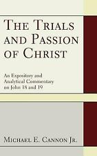 The Trials and Passion of Christ by Michael E. Jr Cannon (2011, Hardcover)