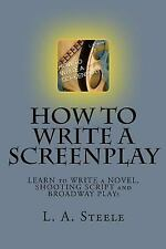 How to Write a SCREENPLAY : The Feature Film Script by L. A. Steele (2014,...