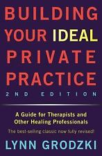 Building Your Ideal Private Practice : A Guide for Therapists and Other...