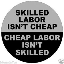 SKILLED LABOR INT' CHEAP CHEAP LABOR ISN'T SKILLED STICKER