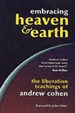 Embracing Heaven and Earth : The Liberation Teachings of Andrew Cohen by...
