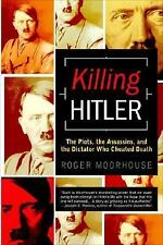 Killing Hitler: The Plots, The Assassins, and the Dictator W