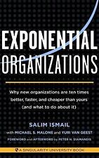 Exponential Organizations : Why New Organizations Are Ten Times Better,...