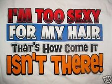 MENS TOO SEXY HAIR-BALD JOKE T SHIRT-M