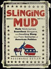 Slinging Mud: Rude Nicknames, Scurrilous Slogans, and Insulting Slang from Two C