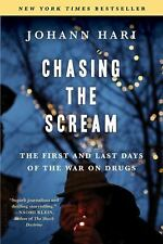 Chasing the Scream : The First and Last Days of the War on Drugs by Johann...