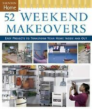 52 Weekend Makeovers: Easy Projects to Transform Your Home Inside  Out (Taunton