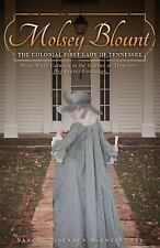 Molsey Blount: the Colonial First Lady of Tennessee : From North Carolina to...