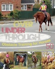 Over, under, Through: Obstacle Training for Horses : 50 Exercises by Vanessa Bee