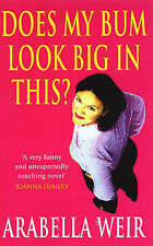 Does My Bum Look Big in This? by Arabella Weir - New Paperback Book