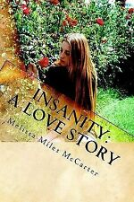 Insanity: A Love Story : A Memoir of Madness and Mania by Melissa Miles...