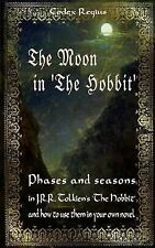 The Moon in the Hobbit : Phases and Seasons in J. R. R. Tolkien's the Hobbit...