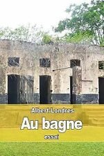 Au Bagne by Albert Londres (2015, Paperback)