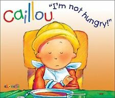 Caillou: I'm Not Hungry! (Hand-in-Hand series)