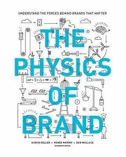The Physics of Brand: Understand the Forces Behind Brands That Matter, Wallace,