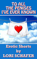TO ALL THE PENISES I'VE EVER KNOWN Erotic Shorts by LORI SCHAFER eBook in PDF