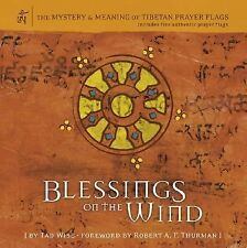 Blessings on the Wind: The Mystery & Meaning of Tibetan Prayer Flags by Wise, T